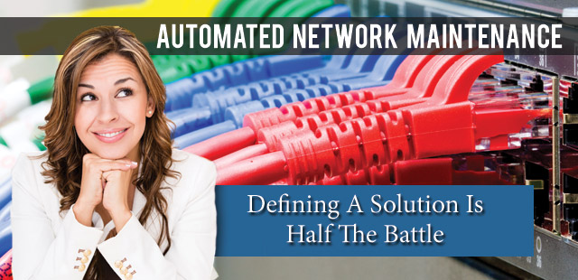 Automated Network Maintenance - Defining a solution is half the battle.